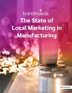 The State Of Local Marketing In Manufacturing Report
